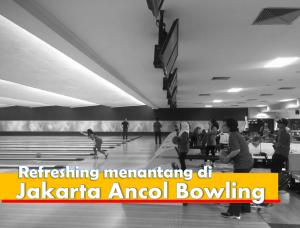 Tempat Refreshing kece di Jakarta Ancol Bowling